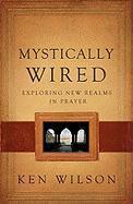 Mystically Wired: Exploring New Realms in Prayer - Wilson, Ken