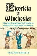 Licoricia of Winchester: Marriage, Motherhood and Murder in the Medieval Anglo-Jewish Community - Bartlett, Suzanne