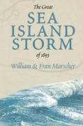 The Great Sea Island Storm of 1893 - Marscher, Bill; Marscher, Fran
