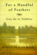 For a Handful of Feathers - De La Valdene, Guy