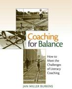 Coaching for Balance: How to Meet the Challenges of Literacy Coaching - Burkins, Jan Miller