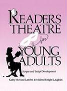 Readers Theatre for Young Adults: Scripts and Script Development - Latrobe, Kathy Howard; Laughlin, Mildred Knight; Laughlin, Mildred Knight