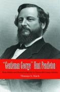 Gentleman George Hunt Pendleton: Party Politics and Ideological Identity in Nineteenth-Century America - Mach, Thomas S.