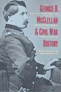 George B. McClellan and Civil War History: In the Shadow of Grant and Sherman - Rowland, Thomas J.