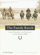The Family Ranch: Land, Children, and Tradition in the American West - Hussa, Linda
