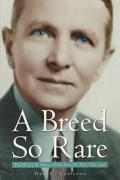 A Breed So Rare: The Life of J. R. Parten, Liberal Texas Oil Man, 18961992 - Carleton, Don E.
