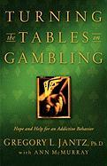 Turning the Tables on Gambling - Jantz, Gregory L.