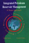 Integrated Petroleum Reservoir Management: A Team Approach - Satter, Abdus; Thakur, Ganesh C.; Satter, Dr Abdus