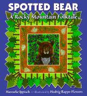 Spotted Bear: A Rocky Mountain Folktale - Ippisch, Hanneke