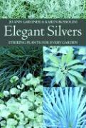 Elegant Silvers: Striking Plants for Every Garden - Gardner, Jo Ann; Bussolini, Karen