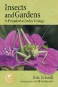 Insects and Gardens: In Pursuit of a Garden Ecology - Grissell, Eric