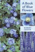 A Book of Blue Flowers - Geneve, Robert L.