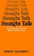 Straight Talk: A Guide to Saying More with Less - Maidment, Robert
