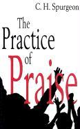 Practice of Praise - Spurgeon, Charles Haddon