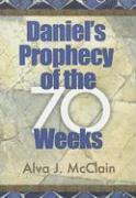 Daniel's Prophecy of the 70 Weeks - McClain, Alva J.
