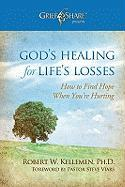 God's Healing for Life's Losses: How to Find Hope When You're Hurting - Kellemen, Robert W.