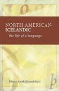 North American Icelandic: The Life of a Language - Arnbjornsdottir, Birna