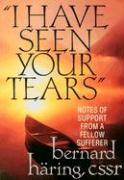 I Have Seen Your Tears: Notes of Support from a Fellow Sufferer - Haring, Bernard; Haring, Bernhard