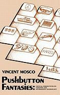 Pushbutton Fantasies: Critical Perspectives on Videotext and Information Technology - Mosco, Vincent