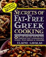 Secrets of Fat-Free Greek Cooking: Over 100 Low-Fat and Fat-Free Traditional and Contemporary Recipes - Gavalas, Elaine; Wincek, John