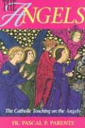 The Angels: The Catholic Teaching on the Angels - Parente, Pascal P.