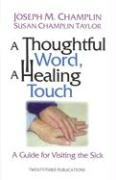 A Thoughtful Word, a Healing Touch: A Guide for Visiting the Sick - Champlin, Joseph M.; Taylor, Susan Champlin
