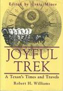 Joyful Trek: A Texan's Times and Travels - Williams, Robert H.