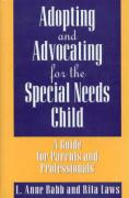 Adopting and Advocating for the Special Needs Child: A Guide for Parents and Professionals - Babb, L. Anne; Laws, Rita; Laws, Rita