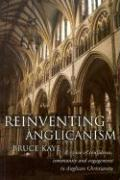 Reinventing Anglicanism: A Vision of Confidence, Community and Engagement in Anglican Christianity - Kaye, Bruce