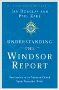 Understanding the Windsor Report: Two Leaders in the American Church Speak Across the Divide - Zahl, Paul; Nunley, Jan; Douglas, Ian