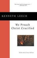 We Preach Christ Crucified - Leech, Kenneth