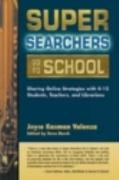 Super Searchers Go to School: Sharing Online Strategies with K-12 Students, Teachers, and Librarians - Valenza, Joyce Kasman