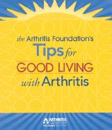 Tips for Good Living with Arthritis - Arthritis Foundation; Edited by the Arthritis Foundation