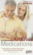 The Essential Guide to Arthritis Medications: Prescription and Over-The-Counter Treatments for Your Joint Pain from A to Z - Arthritis Today
