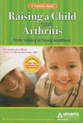 Raising a Child with Arthritis: A Parent's Guide: From Infancy to Young Adulthood - Huff, Charlotte