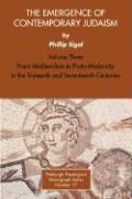 The Emergence of Contemporary Judaism, Volume 3: From Medievalism to Proto-Modernity in the Sixteenth and Seventeenth Centuries - Sigal, Phillip