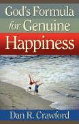 God's Formula for Genuine Happiness - Crawford, Dan R.