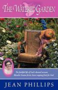 The Watered Garden - Phillips, Gene; Phillips, Jean; Phillips, Jean