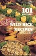 101 Favorite Wild Rice Recipes - Lund, Duane R.
