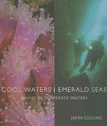 Cool Waters Emerald Seas: Diving in Temperate Waters - Collins, John