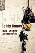 Civil Twilight & Other Social Works - Hunter, R.