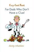 Easy Cook Book for Dads Who Dont Have a Clue! - Wheeldon, Shirley