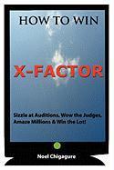 How to Win X-Factor - Chigagure, Noel