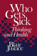 Who Gets Sick: Thinking and Health - Justice, Blair