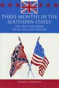 Three Months in the Southern States: The 1863 War Diary of an English Soldier: April-June 1863 - Freemantle, Arthur J. L.