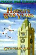 Hawaii's War Years, 1941-1945 - Allen, Gwenfread E.