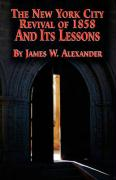 The New York City Revival of 1858 and Its Lessons - Alexander, James W.
