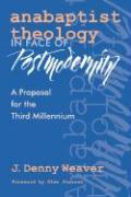Anabaptist Theology in Face of Postmodernity - Weaver, J. Denny