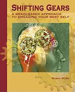 Shifting Gears: A Brain-Based Approach to Engaging Your Best Self - Rose, Robin