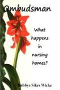 Ombudsman. What Happens in Nursing Homes? - Wicke, Bobbye Sikes